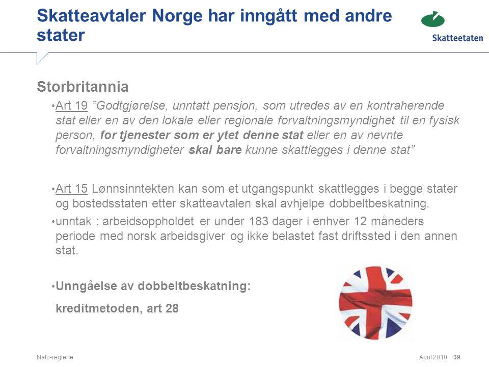 """April 2010Nato-reglene39 Skatteavtaler Norge har inngått med andre stater Storbritannia • Art 19 """"Godtgjørelse, unntatt pensjon, som utredes av en kon"""