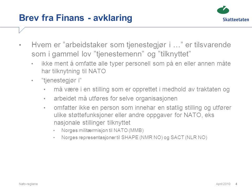 """April 2010Nato-reglene4 Brev fra Finans - avklaring • Hvem er """"arbeidstaker som tjenestegjør i …"""" er tilsvarende som i gammel lov """"tjenestemenn"""" og """"t"""