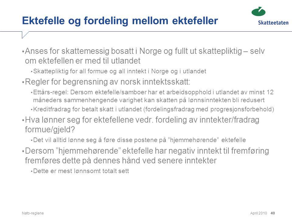 April 2010Nato-reglene40 Ektefelle og fordeling mellom ektefeller • Anses for skattemessig bosatt i Norge og fullt ut skattepliktig – selv om ektefell
