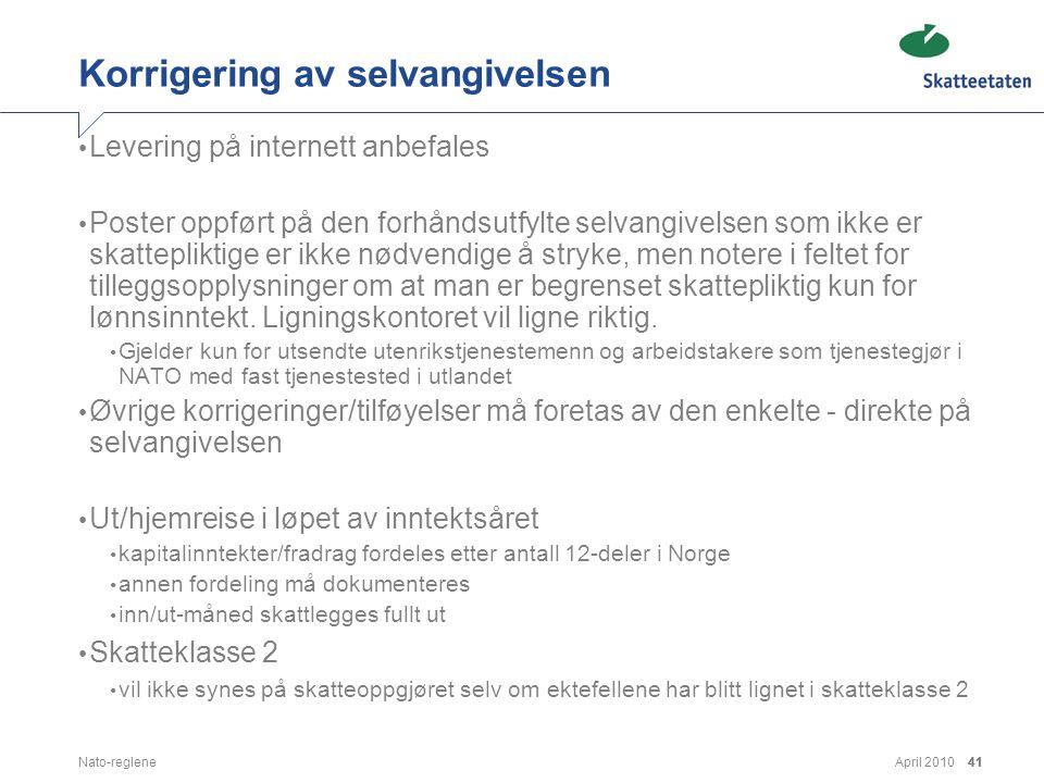 April 2010Nato-reglene41 Korrigering av selvangivelsen • Levering på internett anbefales • Poster oppført på den forhåndsutfylte selvangivelsen som ik