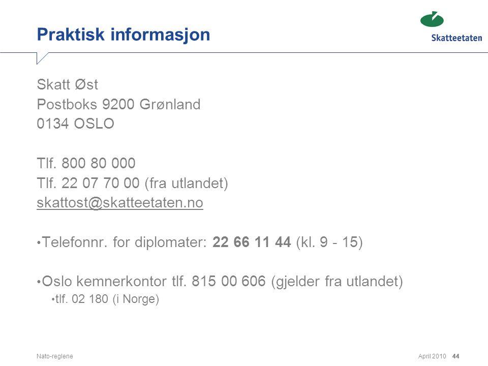 April 2010Nato-reglene44 Praktisk informasjon Skatt Øst Postboks 9200 Grønland 0134 OSLO Tlf. 800 80 000 Tlf. 22 07 70 00 (fra utlandet) skattost@skat