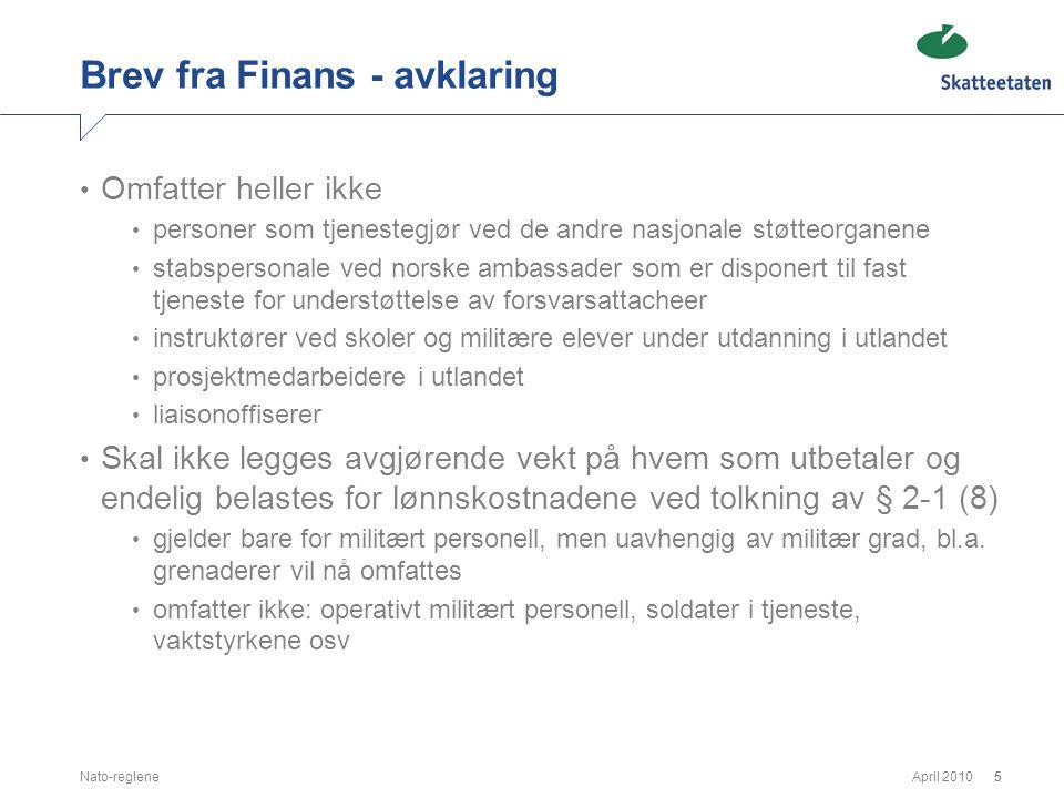 April 2010Nato-reglene5 Brev fra Finans - avklaring • Omfatter heller ikke • personer som tjenestegjør ved de andre nasjonale støtteorganene • stabspe