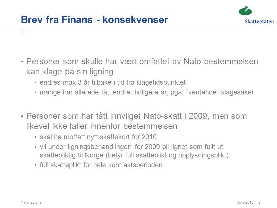 April 2010Nato-reglene7 Brev fra Finans - konsekvenser • Personer som skulle har vært omfattet av Nato-bestemmelsen kan klage på sin ligning • endres