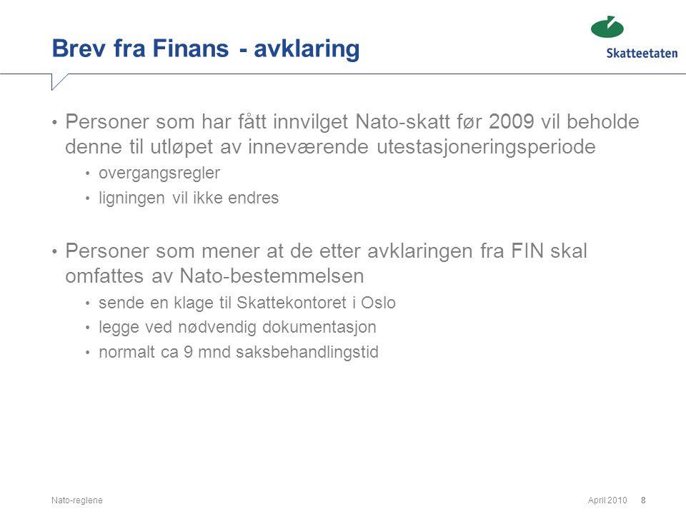 April 2010Nato-reglene8 Brev fra Finans - avklaring • Personer som har fått innvilget Nato-skatt før 2009 vil beholde denne til utløpet av inneværende