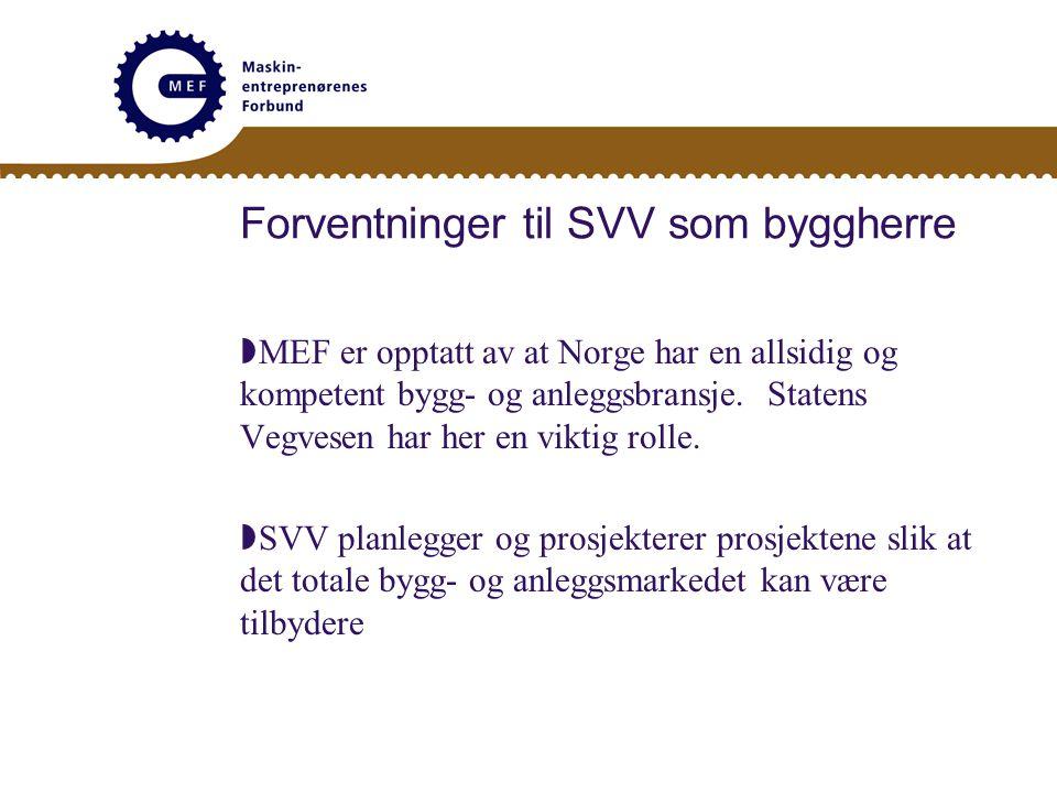 Forventninger til SVV som byggherre  MEF er opptatt av at Norge har en allsidig og kompetent bygg- og anleggsbransje.