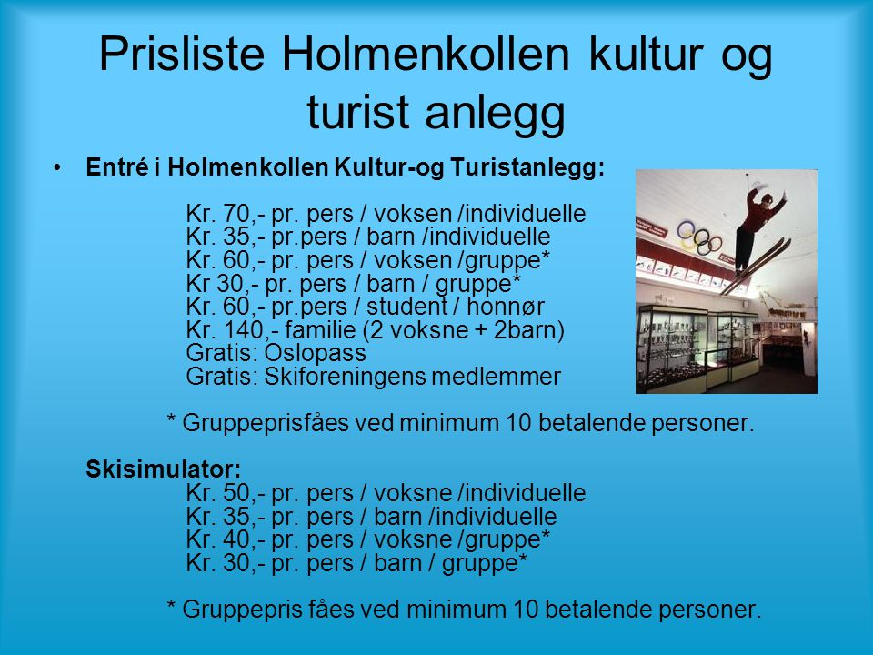 Prisliste Holmenkollen kultur og turist anlegg •Entré i Holmenkollen Kultur-og Turistanlegg: Kr.