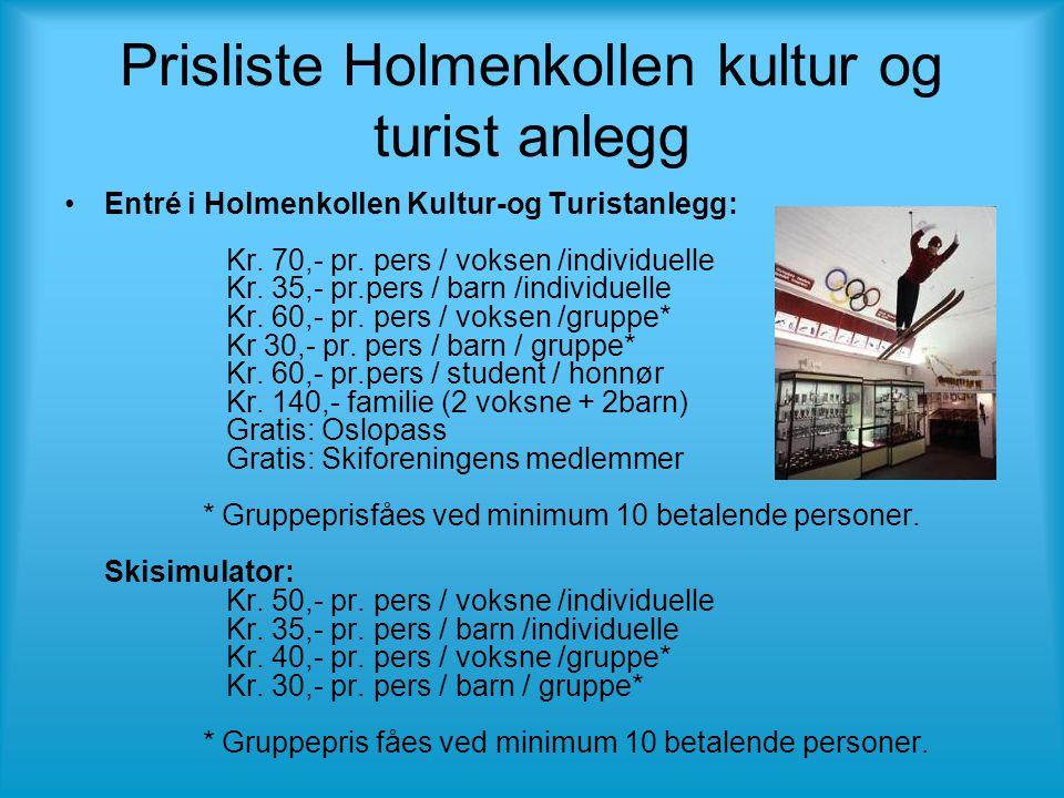 Prisliste Holmenkollen kultur og turist anlegg •Entré i Holmenkollen Kultur-og Turistanlegg: Kr. 70,- pr. pers / voksen /individuelle Kr. 35,- pr.pers