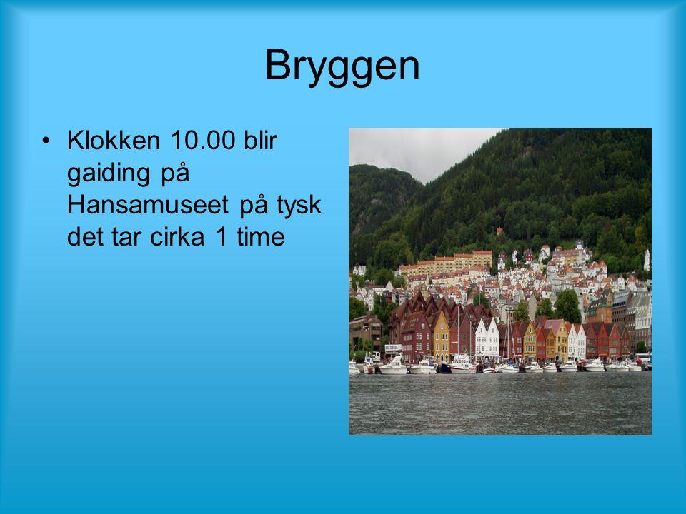 Bryggen •Klokken 10.00 blir gaiding på Hansamuseet på tysk det tar cirka 1 time