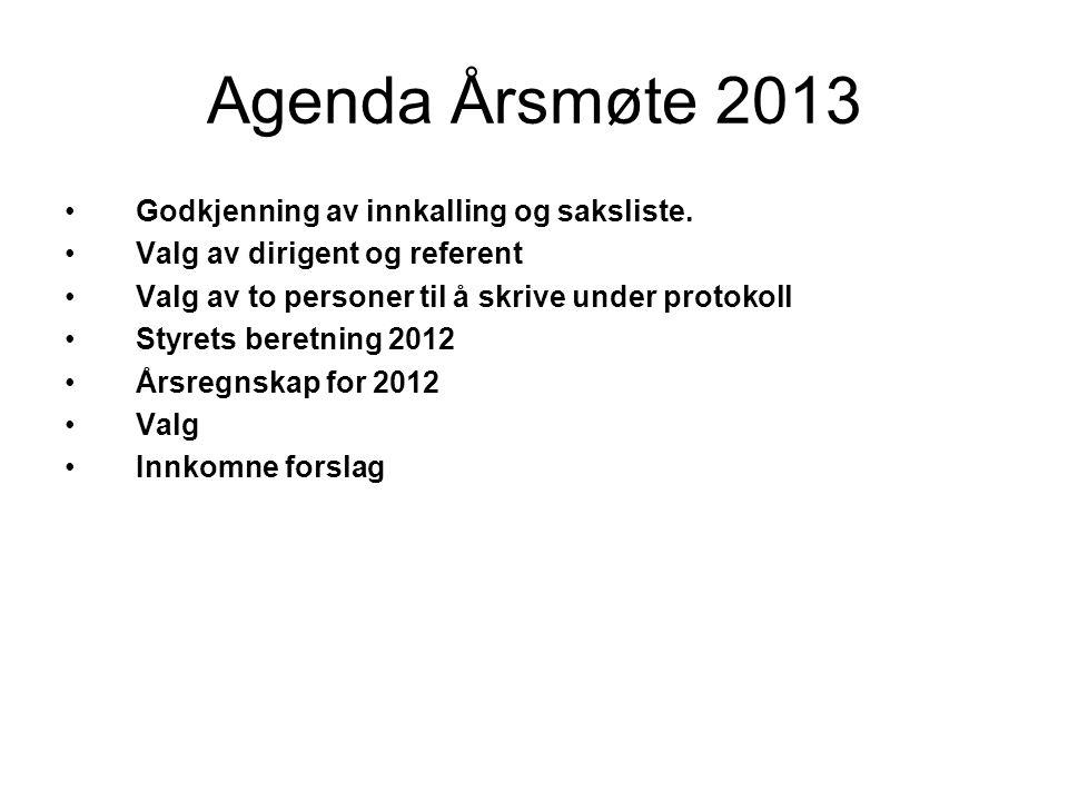 Agenda Årsmøte 2013 •Godkjenning av innkalling og saksliste.