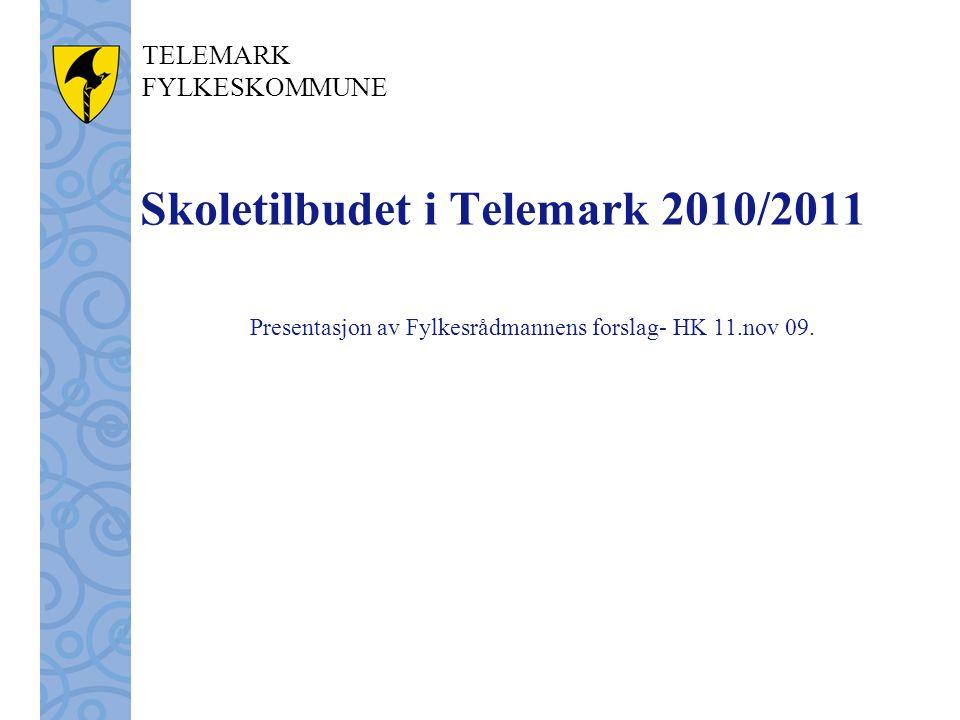 TELEMARK FYLKESKOMMUNE Skoletilbudet i Telemark 2010/2011 Presentasjon av Fylkesrådmannens forslag- HK 11.nov 09.