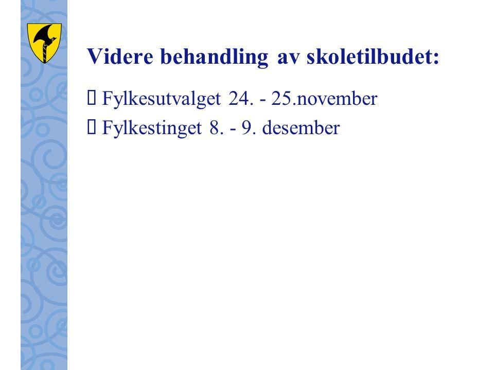 Videre behandling av skoletilbudet:  Fylkesutvalget 24. - 25.november  Fylkestinget 8. - 9. desember