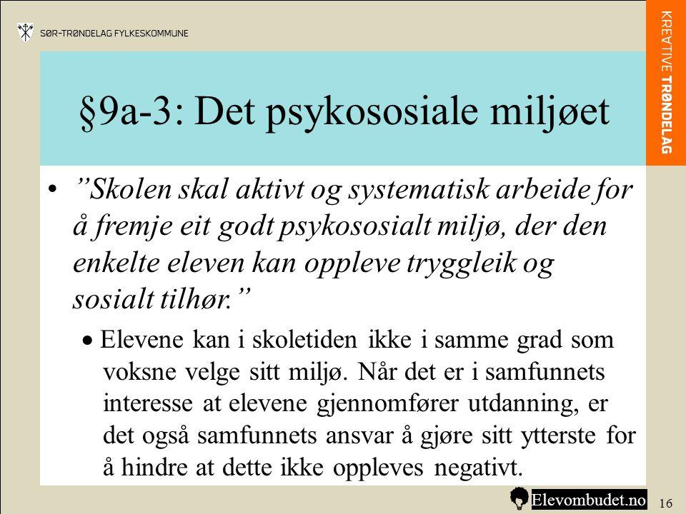 """§9a-3: Det psykososiale miljøet •""""Skolen skal aktivt og systematisk arbeide for å fremje eit godt psykososialt miljø, der den enkelte eleven kan opple"""