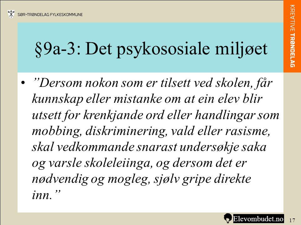 """§9a-3: Det psykososiale miljøet •""""Dersom nokon som er tilsett ved skolen, får kunnskap eller mistanke om at ein elev blir utsett for krenkjande ord el"""
