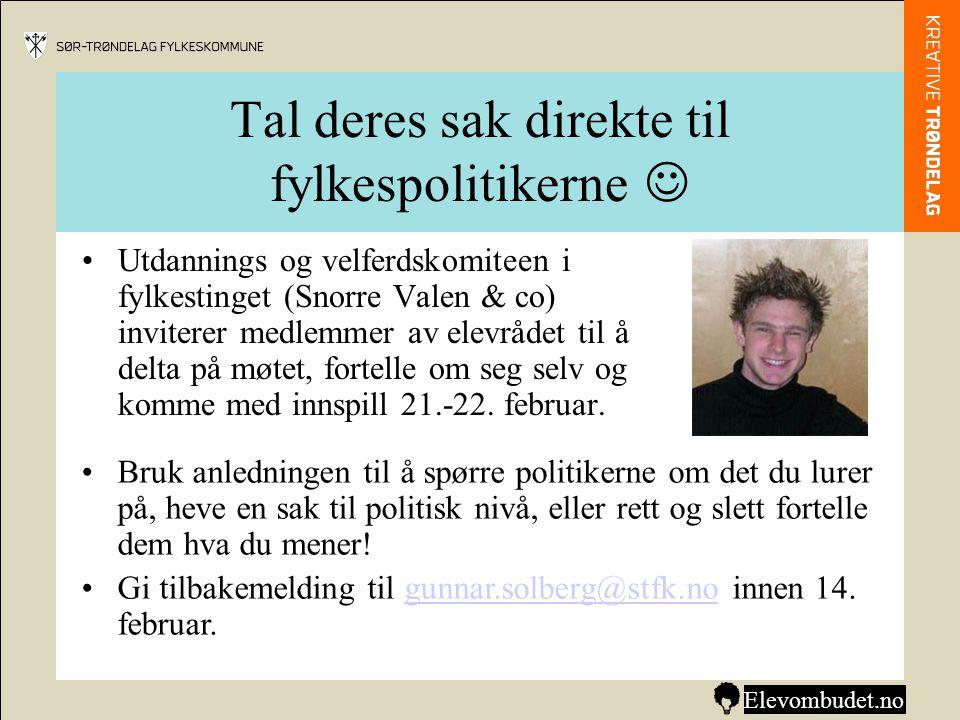 Tal deres sak direkte til fylkespolitikerne  •Utdannings og velferdskomiteen i fylkestinget (Snorre Valen & co) inviterer medlemmer av elevrådet til