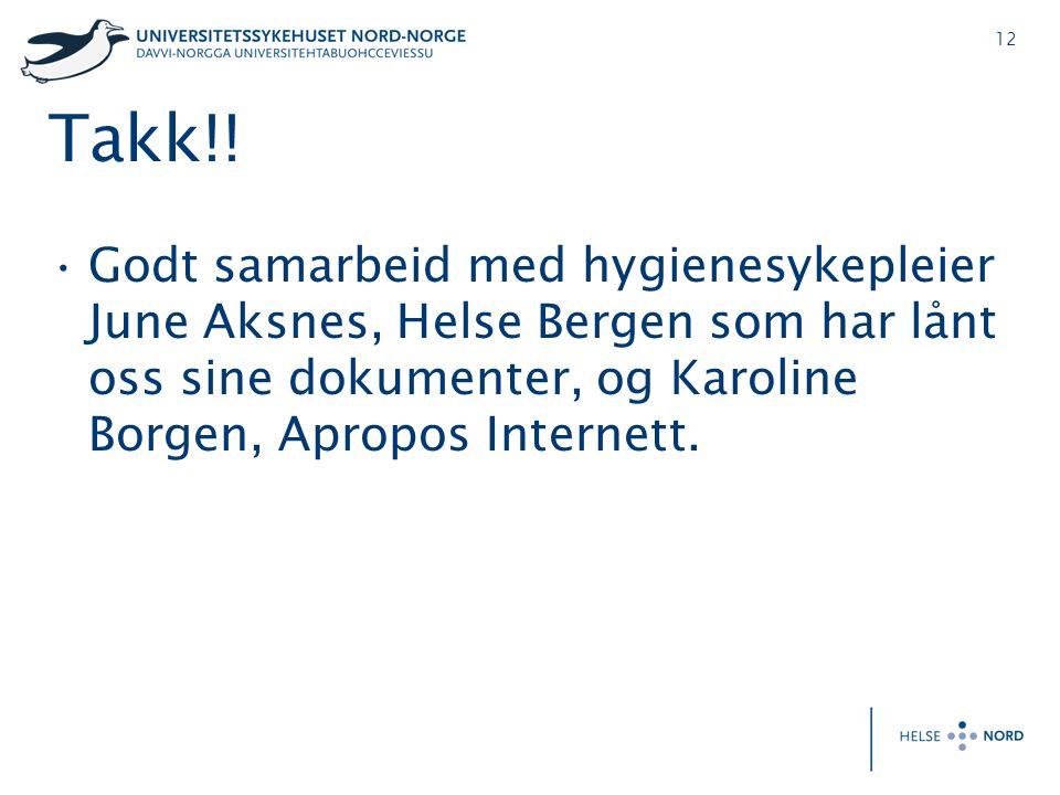 12 Takk!! •Godt samarbeid med hygienesykepleier June Aksnes, Helse Bergen som har lånt oss sine dokumenter, og Karoline Borgen, Apropos Internett.