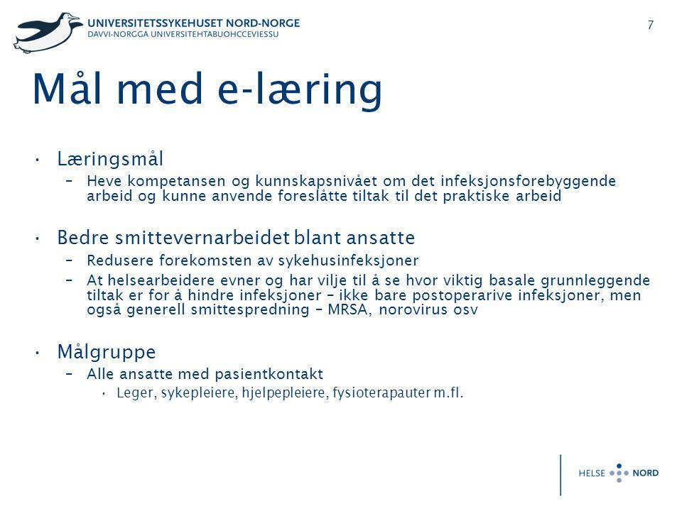 7 Mål med e-læring •Læringsmål –Heve kompetansen og kunnskapsnivået om det infeksjonsforebyggende arbeid og kunne anvende foreslåtte tiltak til det pr