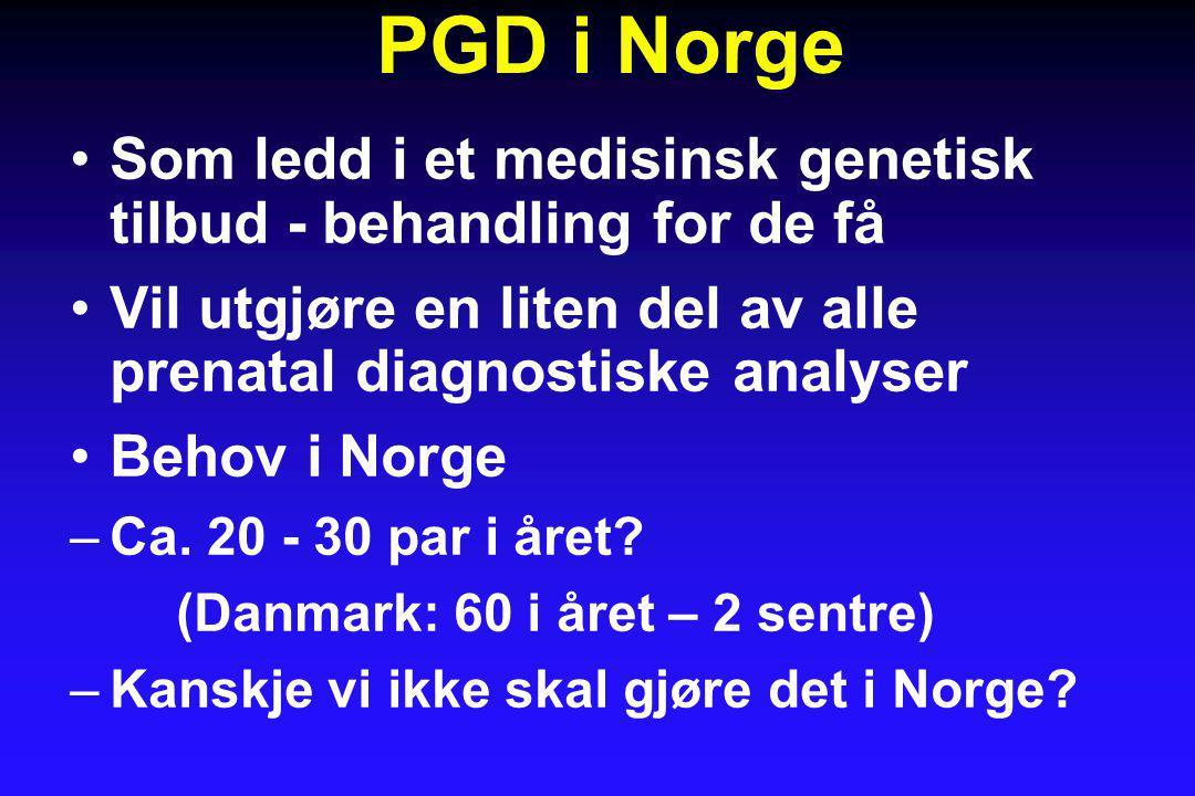 PGD i Norge •Som ledd i et medisinsk genetisk tilbud - behandling for de få •Vil utgjøre en liten del av alle prenatal diagnostiske analyser •Behov i