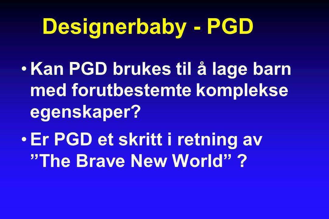 """Designerbaby - PGD •Kan PGD brukes til å lage barn med forutbestemte komplekse egenskaper? •Er PGD et skritt i retning av """"The Brave New World"""" ?"""