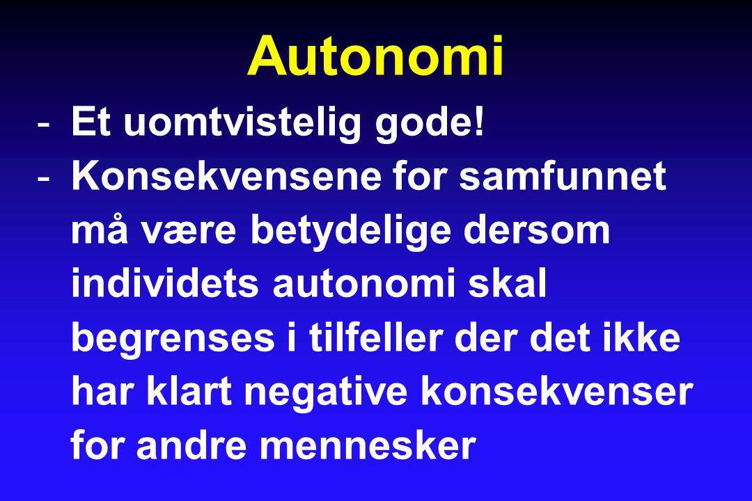 Autonomi -Et uomtvistelig gode! -Konsekvensene for samfunnet må være betydelige dersom individets autonomi skal begrenses i tilfeller der det ikke har