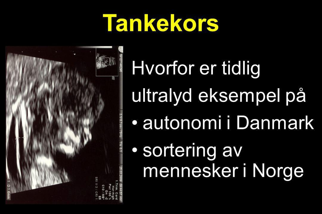 Tankekors Hvorfor er tidlig ultralyd eksempel på •autonomi i Danmark •sortering av mennesker i Norge