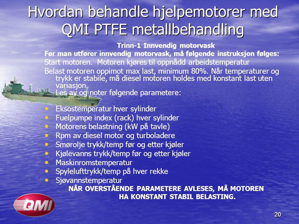 20 Hvordan behandle hjelpemotorer med QMI PTFE metallbehandling Trinn-1 Innvendig motorvask Før man utfører innvendig motorvask, må følgende instruksj