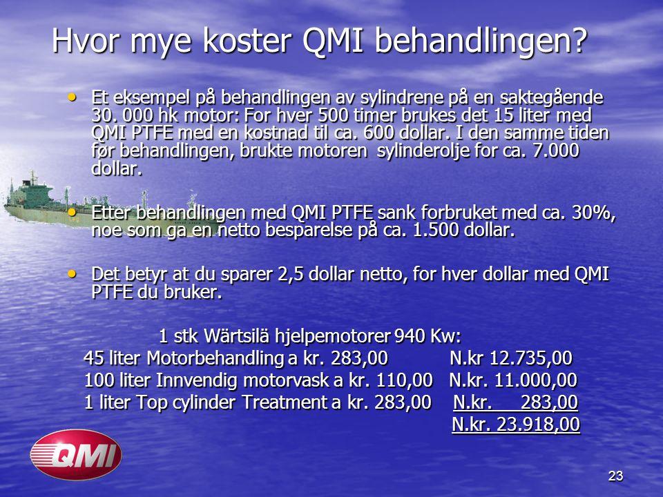 23 Hvor mye koster QMI behandlingen? • Et eksempel på behandlingen av sylindrene på en saktegående 30. 000 hk motor: For hver 500 timer brukes det 15