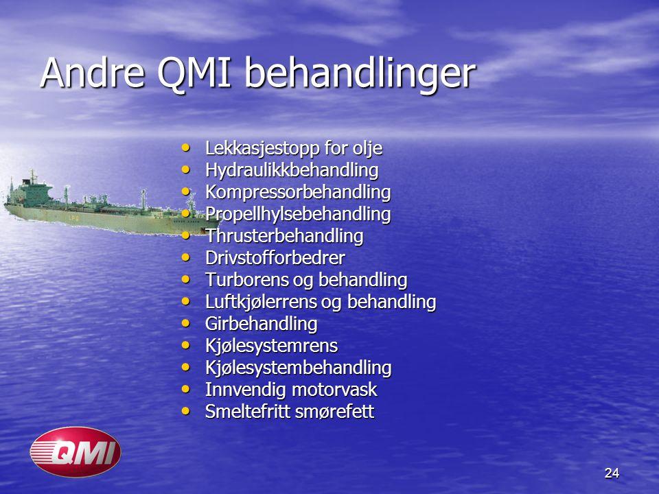 24 Andre QMI behandlinger • Lekkasjestopp for olje • Hydraulikkbehandling • Kompressorbehandling • Propellhylsebehandling • Thrusterbehandling • Drivs