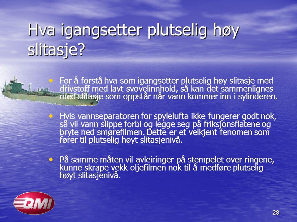 28 Hva igangsetter plutselig høy slitasje? • • For å forstå hva som igangsetter plutselig høy slitasje med drivstoff med lavt svovelinnhold, så kan de