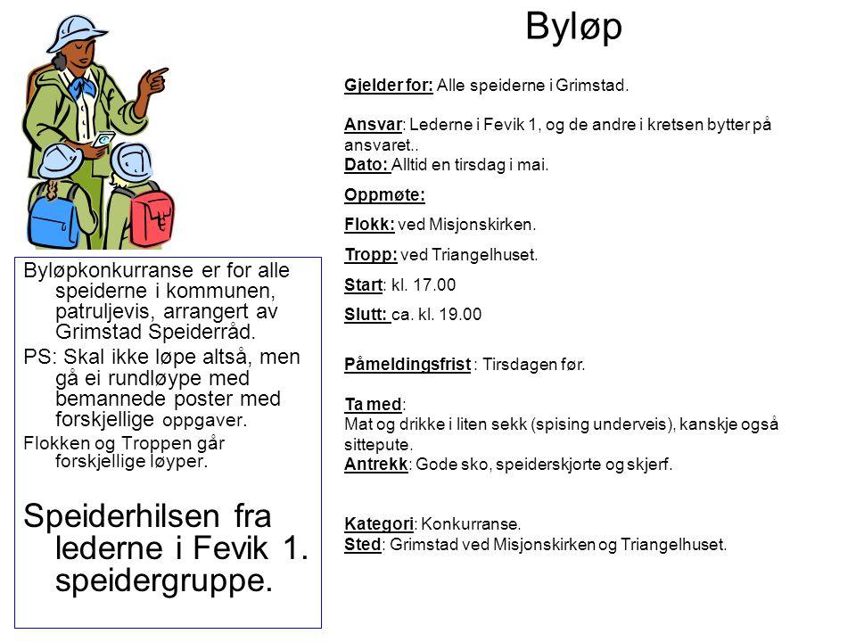 Byløp Byløpkonkurranse er for alle speiderne i kommunen, patruljevis, arrangert av Grimstad Speiderråd. PS: Skal ikke løpe altså, men gå ei rundløype
