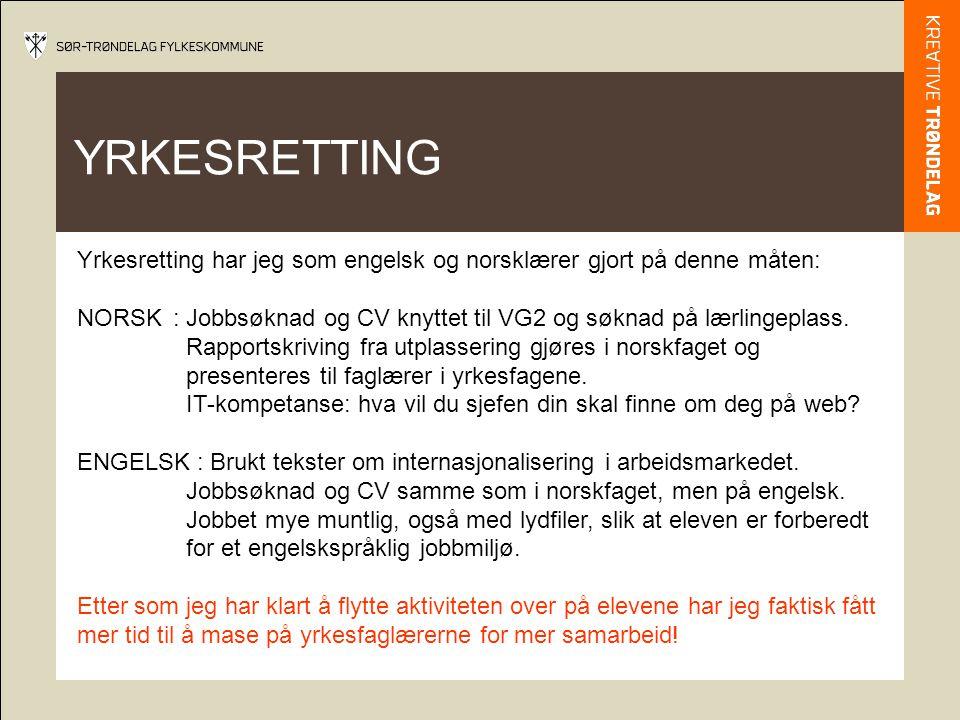 YRKESRETTING Yrkesretting har jeg som engelsk og norsklærer gjort på denne måten: NORSK: Jobbsøknad og CV knyttet til VG2 og søknad på lærlingeplass.