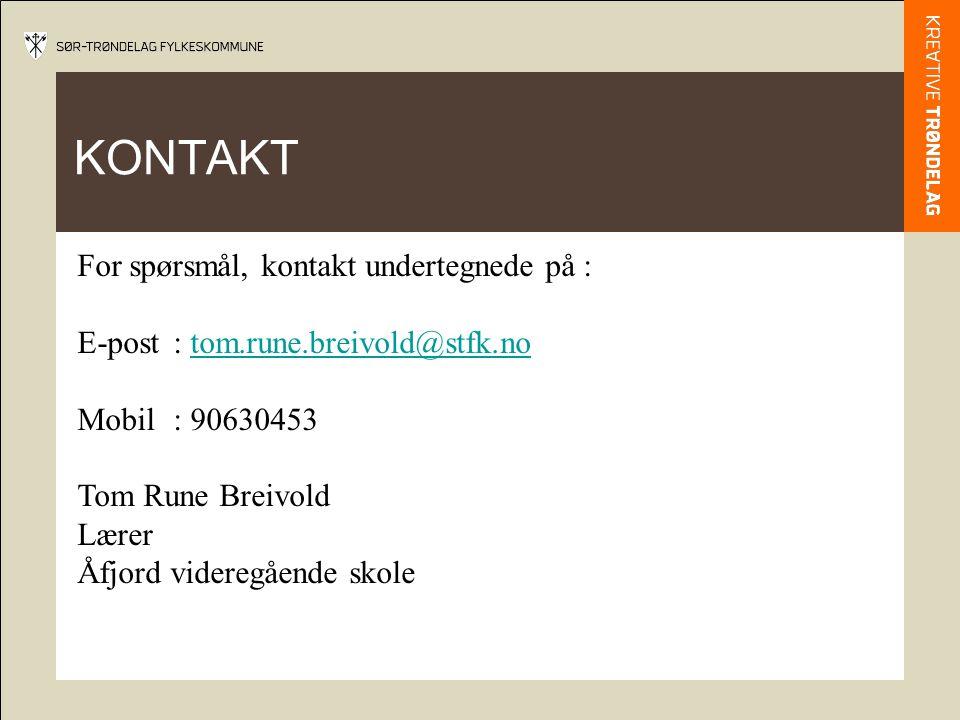 KONTAKT For spørsmål, kontakt undertegnede på : E-post: tom.rune.breivold@stfk.notom.rune.breivold@stfk.no Mobil: 90630453 Tom Rune Breivold Lærer Åfjord videregående skole