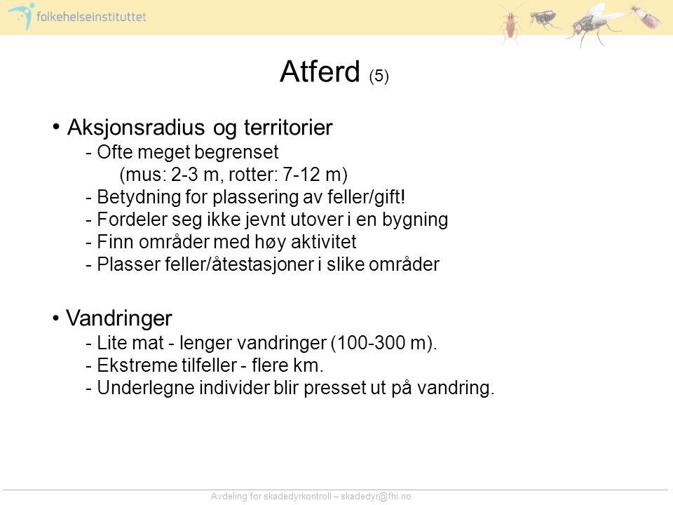 Avdeling for skadedyrkontroll – skadedyr@fhi.no Atferd (5) • Aksjonsradius og territorier - Ofte meget begrenset (mus: 2-3 m, rotter: 7-12 m) - Betydn