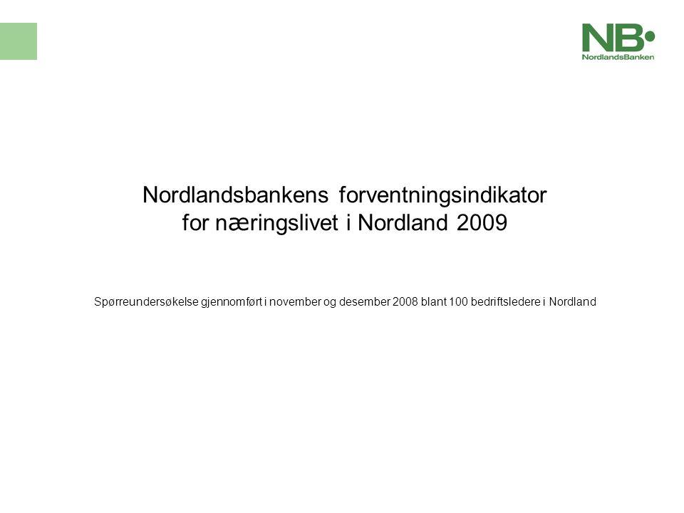 Nordlandsbankens forventningsindikator for n æ ringslivet i Nordland 2009 Sp ø rreunders ø kelse gjennomf ø rt i november og desember 2008 blant 100 bedriftsledere i Nordland