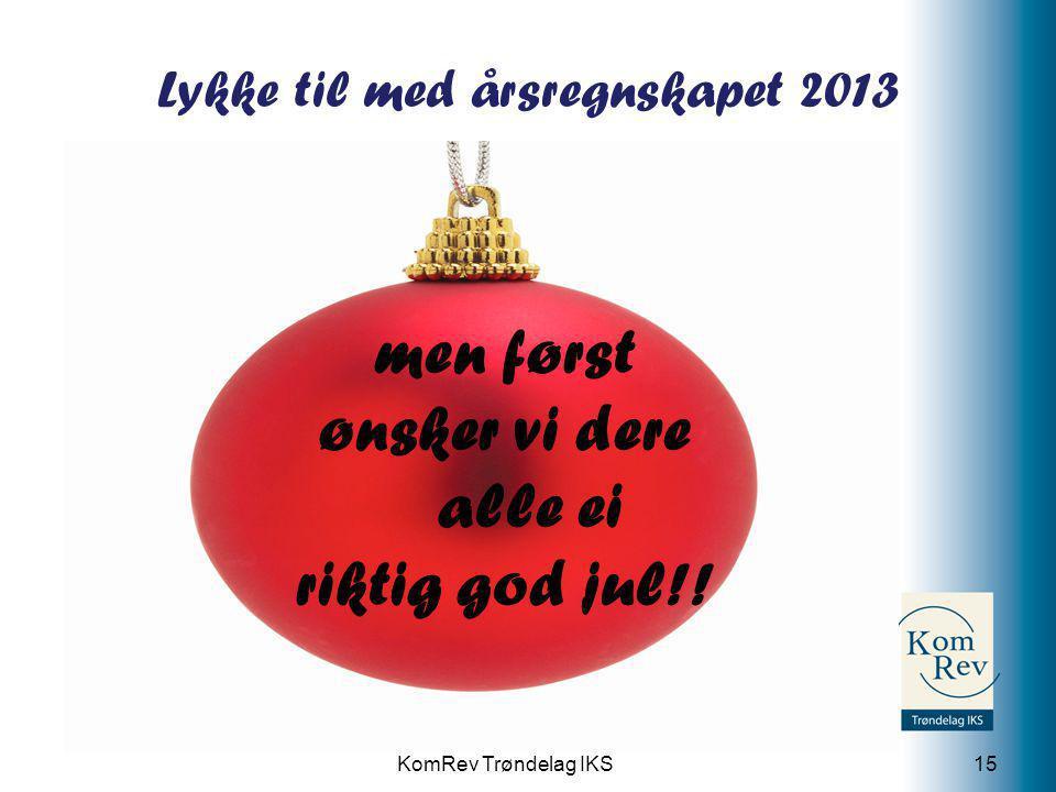 KomRev Trøndelag IKS Lykke til med årsregnskapet 2013 15 men først ønsker vi dere alle ei riktig god jul!!