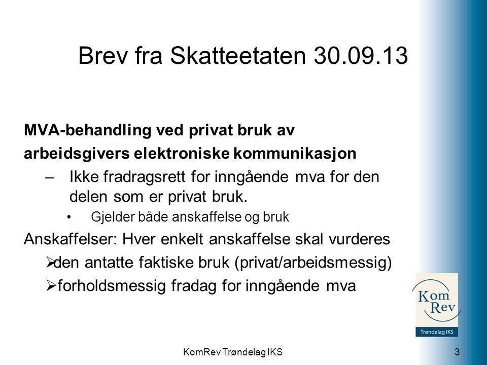 KomRev Trøndelag IKS Brev fra Skatteetaten 30.09.13 MVA-behandling ved privat bruk av arbeidsgivers elektroniske kommunikasjon –Ikke fradragsrett for inngående mva for den delen som er privat bruk.