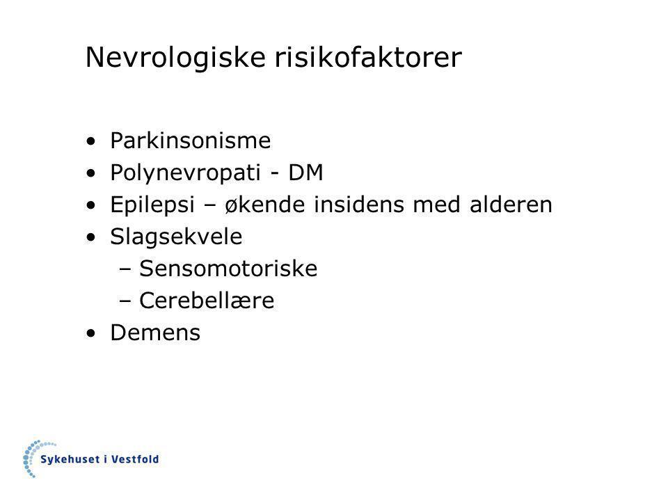 Nevrologiske risikofaktorer •Parkinsonisme •Polynevropati - DM •Epilepsi – økende insidens med alderen •Slagsekvele –Sensomotoriske –Cerebellære •Demens
