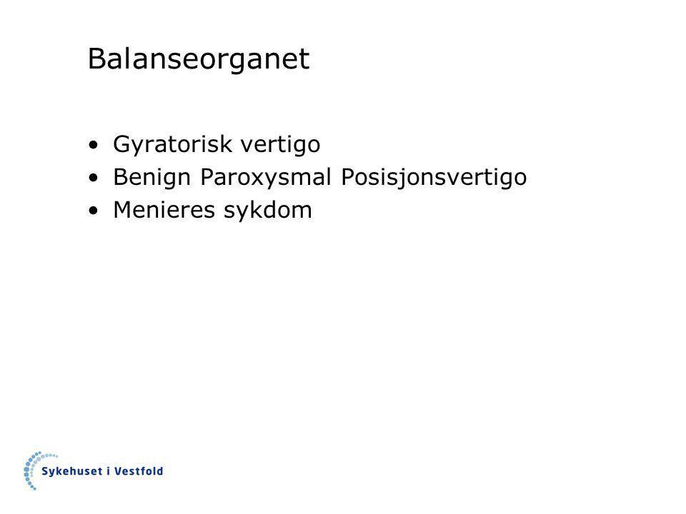 Balanseorganet •Gyratorisk vertigo •Benign Paroxysmal Posisjonsvertigo •Menieres sykdom