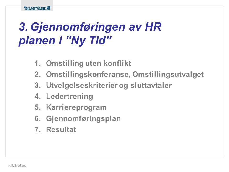 """Alltid i forkant 3. Gjennomføringen av HR planen i """"Ny Tid"""" 1.Omstilling uten konflikt 2.Omstillingskonferanse, Omstillingsutvalget 3.Utvelgelseskrite"""