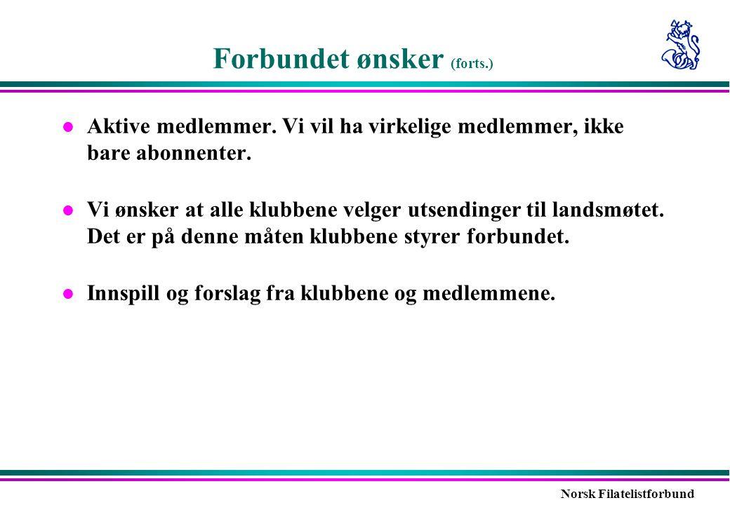 Norsk Filatelistforbund Forbundet ønsker (forts.) l Aktive medlemmer. Vi vil ha virkelige medlemmer, ikke bare abonnenter. l Vi ønsker at alle klubben