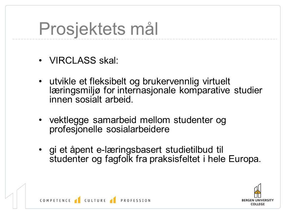 Prosjektets mål •VIRCLASS skal: •utvikle et fleksibelt og brukervennlig virtuelt læringsmiljø for internasjonale komparative studier innen sosialt arbeid.