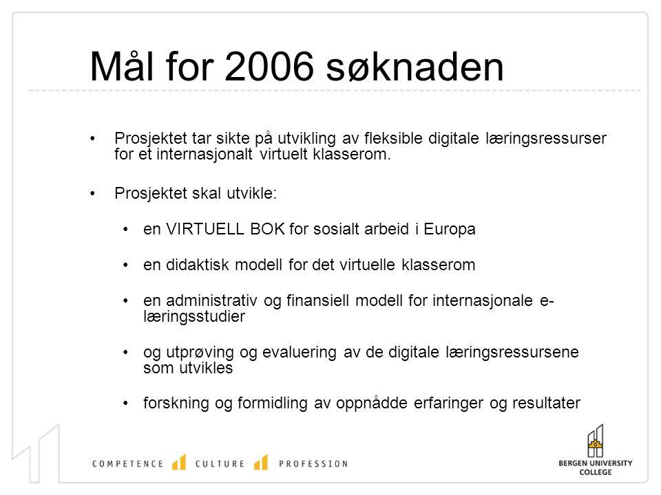 Mål for 2006 søknaden •Prosjektet tar sikte på utvikling av fleksible digitale læringsressurser for et internasjonalt virtuelt klasserom.
