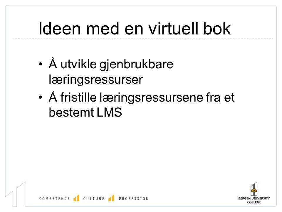 Ideen med en virtuell bok •Å utvikle gjenbrukbare læringsressurser •Å fristille læringsressursene fra et bestemt LMS