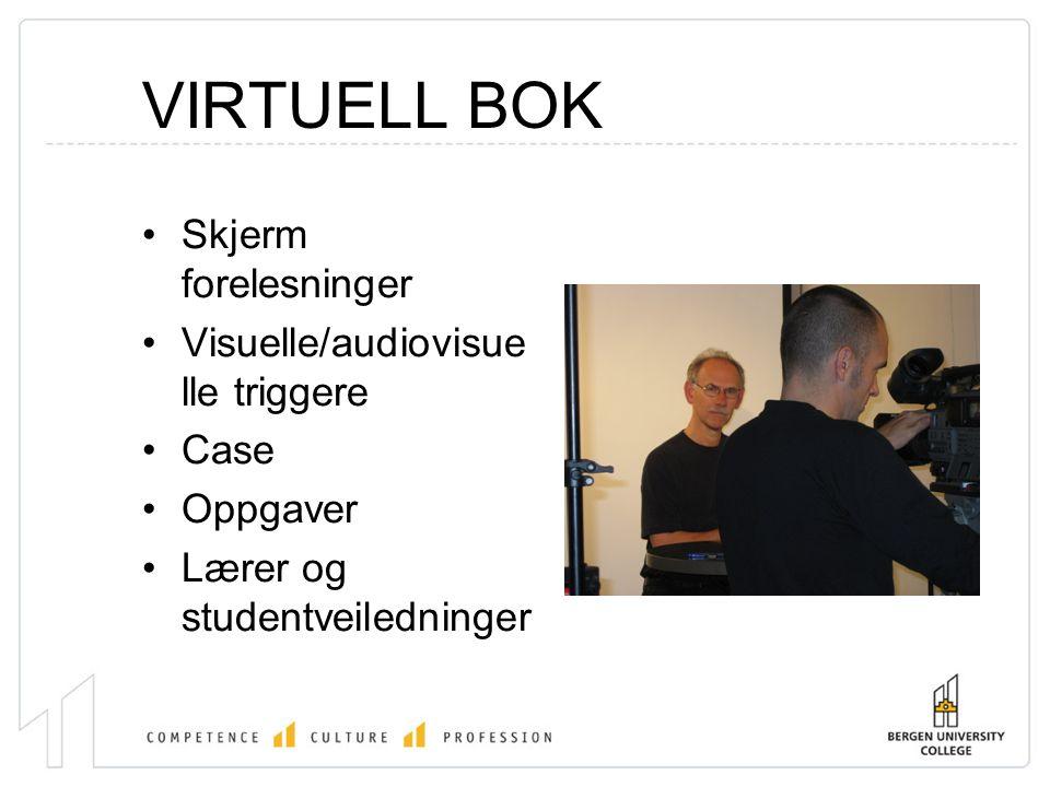 VIRTUELL BOK •Skjerm forelesninger •Visuelle/audiovisue lle triggere •Case •Oppgaver •Lærer og studentveiledninger