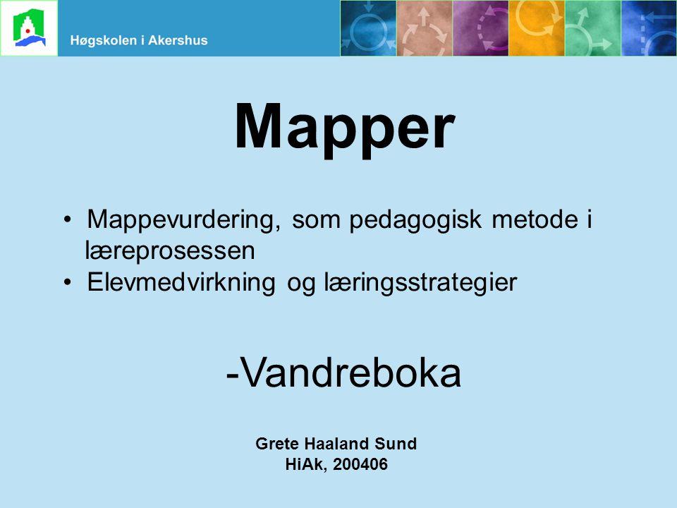 Grete Haaland Sund, HiAk, 240306 Mapper • Mappevurdering, som pedagogisk metode i læreprosessen • Elevmedvirkning og læringsstrategier -Vandreboka Gre
