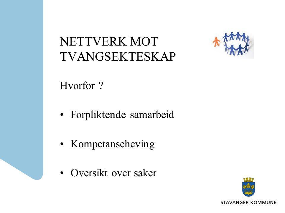NETTVERK MOT TVANGSEKTESKAP Etablert høsten 2008 Nettverket består av: •representanter fra frivillige stiftelser og organisasjoner* og statlige, fylkeskommunale og kommunale virksomheter.