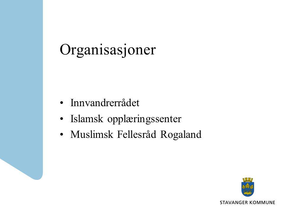 Organisasjoner •Innvandrerrådet •Islamsk opplæringssenter •Muslimsk Fellesråd Rogaland