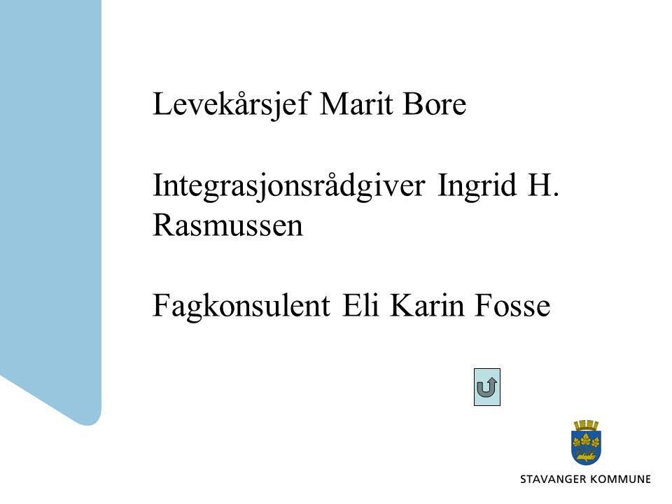 Levekårsjef Marit Bore Integrasjonsrådgiver Ingrid H. Rasmussen Fagkonsulent Eli Karin Fosse