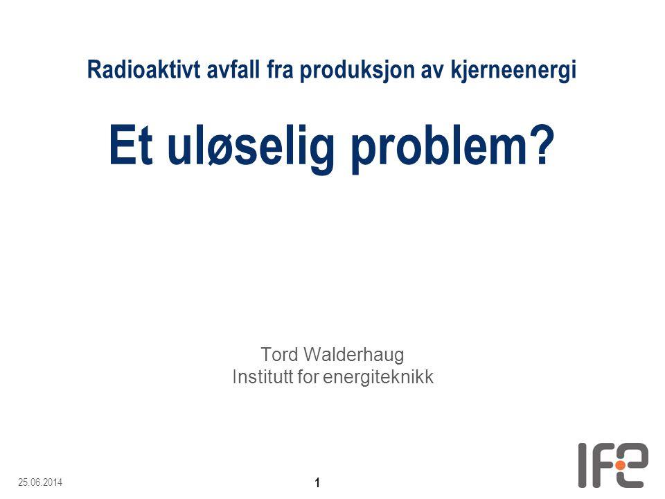 25.06.2014 12 Radioaktive stoffer i brukt brensel U-235 • Fisjonsprodukter • Transuraner U-238U-239Np-239Pu-239