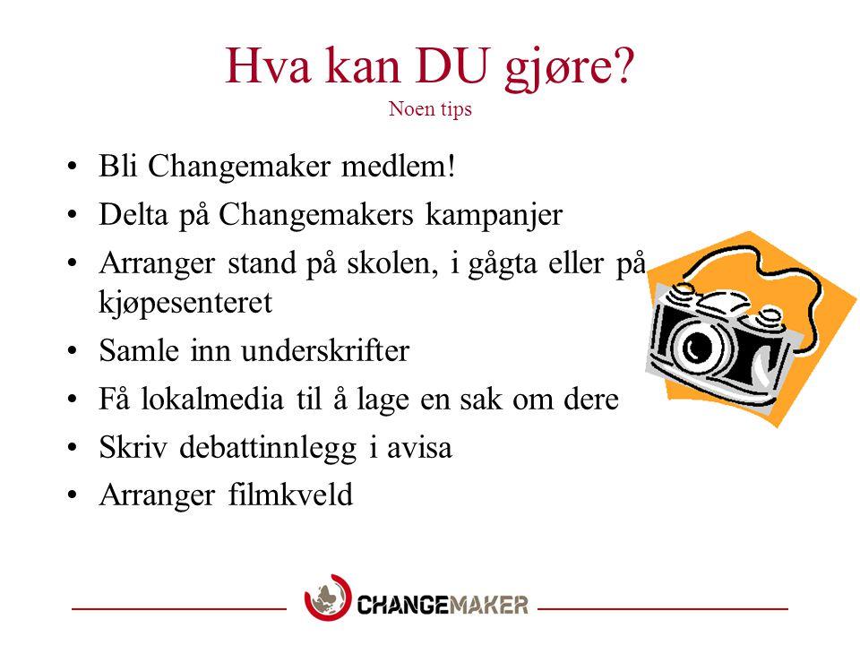 Hva kan DU gjøre.Noen tips •Bli Changemaker medlem.