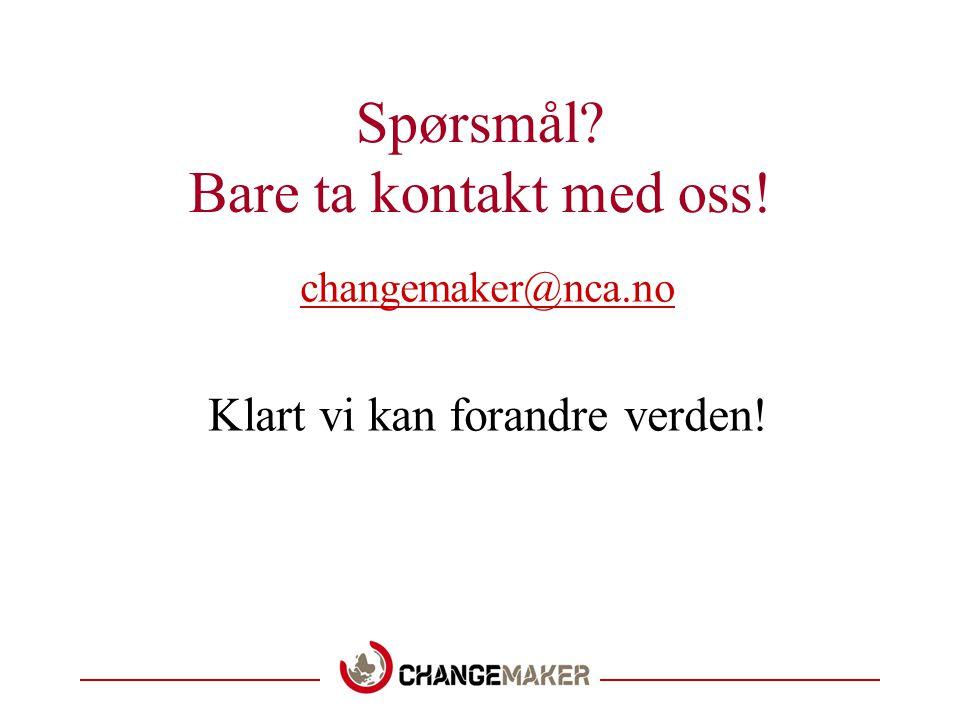 Spørsmål? Bare ta kontakt med oss! changemaker@nca.no Klart vi kan forandre verden!